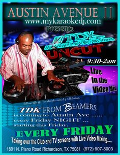 YOU HEARD IT HERE FIRST!  VISIT WWW.MYKARAOKEDJ.COM FOR MORE INFORMATION: VIDEO DJ TDK (FORMERLY @ BEAMERS) IS STARTING FRIDAY MEMORIAL DAY WEEKEND AND EVERY FRIDAY AT AUSTIN AVENUE II IN RICHARDSON 1801 N. PLANO ROAD, RICHARDSON, 75081.  RESERVATIONS GOING FAST!!  MAKE YOURS TODAY 972.907.8003.  TDK IS NOW IN THE MAIN ROOM. DJ DEX IS ON PATIO SIDE FOR KARAOKE. SHOWTIME IS 9:30-2AM.