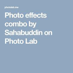 Photo effects combo by Sahabuddin on Photo Lab