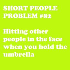 So I'm not short... but this made me do one of those blow-an-excesive-amount-of-air-out-of-your-nose laughs. LAWL