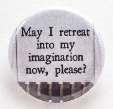May I retreat into my imagination now, please? - Pinback button
