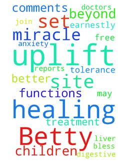 Would you please uplift Betty in prayer for a healing - Would you please uplift Betty in prayer for a healing miracle, beyond doctors comments and reports, for better digestive liver functions and tolerance of her treatment. May she and her children be set free from anxiety. God bless you who earnestly join in prayer through this site. Amen. Posted at: https://prayerrequest.com/t/ENh #pray #prayer #request #prayerrequest