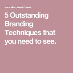 5 Outstanding Branding Techniques that you need to see.