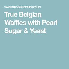 True Belgian Waffles with Pearl Sugar & Yeast