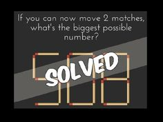 If you can move 2 matches, what's the biggest possible number? Solved!!!