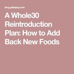 A Whole30 Reintroduction Plan: How to Add Back New Foods