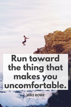 """""""Run toward the thing that makes you uncomfortable."""" - Mike Rowe on the School of Greatness"""