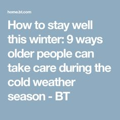 How to stay well this winter: 9 ways older people can take care during the cold weather season - BT