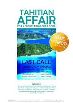 7 night Tahitian Affair Cruise Sale!!! From AUD $3,275.00pp (SAVE $1,800pp -New Bookings Only until 29th April) DEPARTURES: 22nd May; 29th May; 5th June; 26th June