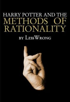 Harry Potter and the Methods of Rationality: a parallel universe. What if Harry wasn't a courageous Gryffindor, but rather a brilliant budding rationalist and scientist with a leaning towards a Machiavellian world make over? Well, wonder no more... just read.