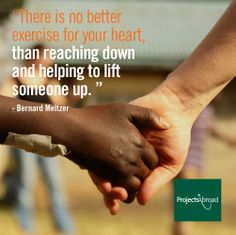 """""""There is no better exercise for your heart than reaching down and helping to lift someone up."""" - Bernard Meltzer #WhatWeDo"""