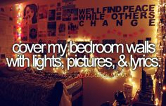 cover my bedroom walls with lights, pictures
