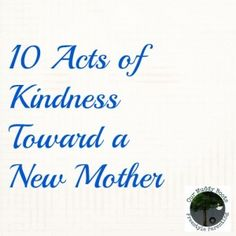 10 acts of Kindness Toward a New Mother