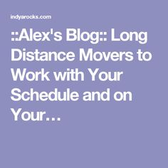 ::Alex's Blog:: Long Distance Movers to Work with Your Schedule and on Your…