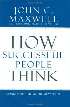 How Successful People Think: Change Your Thinking, Change Your Life by John C. Maxwell http://www.amazon.com/dp/1599951681/ref=cm_sw_r_pi_dp_MIlOub1QV3C7Y