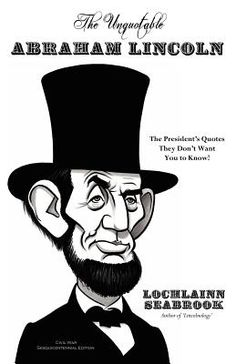 The Unquotable Abraham Lincoln: The President's Quotes They Don't Want You to Know! | IndieBound
