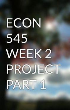 ECON 545 WEEK 2 PROJECT PART 1 #wattpad #short-story