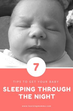 7 Tips To Get Your Baby Sleeping Through The Night   #babysleeptraining #babysleepthroughthenight #babysleep #babysleeptips #babysleepideas