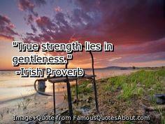 """""""True strength lies in gentleness."""" Irish Proverb"""