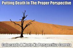 """Putting #Death In The Proper Perspective ~//~ Colocando A #Morte Na Perspectiva Correta ... """"We're not wanting to be insensitive to what so many of you are …"""" ~//~ """"Nós não estamos querendo ser insensíveis ao que muitos de vocês estão …"""""""
