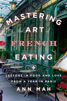 Mastering the Art of French Eating: Lessons in Food and Love from a Year in Paris by Ann Mah, http://www.amazon.com/dp/B00C1N934S/ref=cm_sw_r_pi_dp_6EHSsb1X12FE5