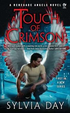 Sylvia Day - A Touch of Crimson (Renegade Angels, #1) One of my absolute FAVORITE series now.....