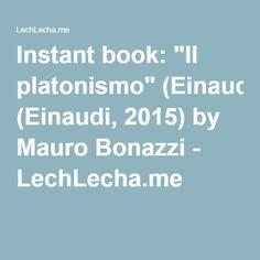 "Instant book: ""Il platonismo"" (Einaudi, 2015) by Mauro Bonazzi - LechLecha.me"