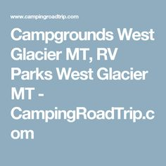 Campgrounds West Glacier MT, RV Parks West Glacier MT - CampingRoadTrip.com