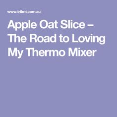 Apple Oat Slice – The Road to Loving My Thermo Mixer