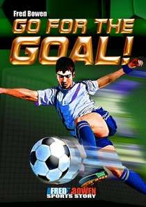 GO FOR THE GOAL! - Fred Bowen