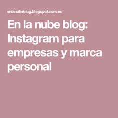 En la nube blog: Instagram para empresas y marca personal Marca Personal, Social Media Tips, Instagram, Blog, Clouds, Blogging