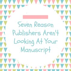 Seven Reason Publishers Aren't Looking At Your Manuscript - No Bullshit.​​Just Books.