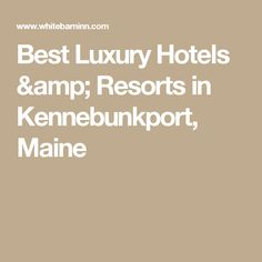 Best Luxury Hotels & Resorts in Kennebunkport, Maine
