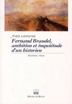 Fernand Braudel, ambitions et inquiétudes d'un historien: Amazon.fr: Yves Lemoine: Livres