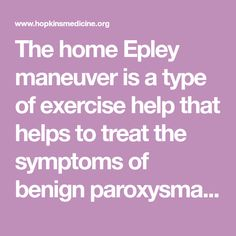 The home Epley maneuver is a type of exercise help that helps to treat the symptoms of benign paroxysmal positional vertigo (BPPV). You can do this exercise at home.