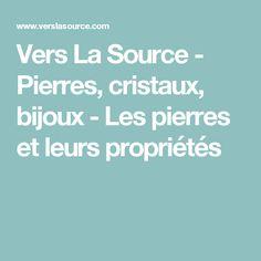 Vers La Source - Pierres, cristaux, bijoux - Les pierres et leurs propriétés