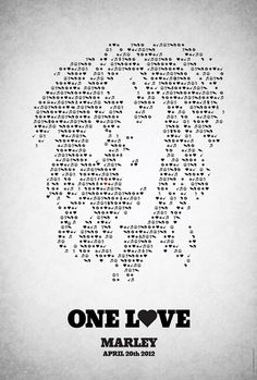 'One Love' - Alternate Poster for Kevin Macdonald's Bob Marley Doc. The poster features Marley's face made up entirely of symbols, created by Swedish artist Viktor Hertz.