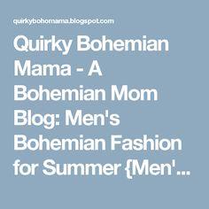 b5305afda7b Quirky Bohemian Mama - A Bohemian Mom Blog  Men s Bohemian Fashion for  Summer  Men s