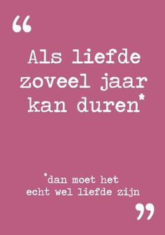 Quotes about life, love and lost : als liefde zoveel jaar kan duren tekst: Herman van Veen - Quotes Boxes Quote Posters, Quote Prints, Wedding Wishes Quotes, Best Quotes, Love Quotes, Words Quotes, Sayings, Ps I Love, Boxing Quotes
