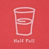 Always half full.