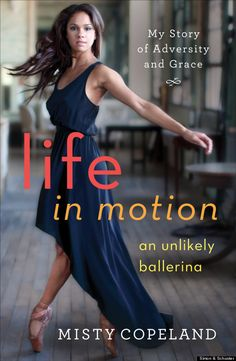 """Ballerina Misty Copeland's Memoir Cover 'Life In Motion, An Unlikely Ballerina': Exclusive First Look.  """"In the book, according to an Amazon description, Copeland goes into depth about balancing dance with growing up in San Pedro, Calif., and being raised by a single mom with five siblings. There was frequent moving around to """"escape her mother's string of boyfriends and husbands"""" and a custody battle, which she is writing about for the first time."""""""