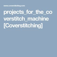 projects_for_the_coverstitch_machine [Coverstitching]