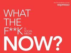 What the F**k is Social Media NOW? by Marta Kagan, via Slideshare