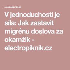V jednoduchosti je síla: Jak zastavit migrénu doslova za okamžik - electropiknik.cz