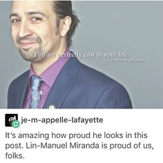 je-m-appelle-lafayette | It's amazing how proud he looks in this post. Lin-Manuel Miranda is proud of us, folks. | You are perfectly cast in your life.