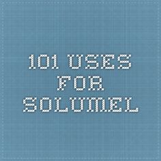 101 Uses for Solumel This is a great reference guide to maximize your use of this FANTASTIC product.