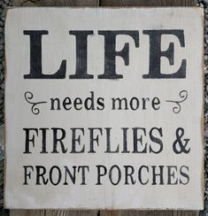 """Life Needs More Fireflies & Front Porches Wooden Sign"" Wooden Sign Dimensions - inches x inches x inch Sassy Quotes, Life Quotes Love, Great Quotes, Quotes To Live By, Me Quotes, Inspirational Quotes, Sign Quotes, Qoutes, Motivational Quotes"