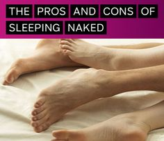 The pros and cons of sleeping naked.