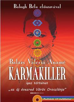 Balázs Valéria Anamé: Karmakiller + Ajándék meditációs CD  A megrendítő történetben, melyet Balázs Valéria Anamé tár elénk, saját magunkra ismerhetünk, lelki fejlődésünk mérföldkövei köszönnek ránk. A kalandregénynek is beillő könyvben a sors rendeződését követhetjük nyomon, átlátva, hogy mindennek oka és eredője maga a szeretet, és hogy a legnagyobb szenvedés is a fejlődésünk szolgálatában áll.  Az írónő kézzelfogható valósággá teszi a karma miszticizmusát, miközben olyan kérdések ...