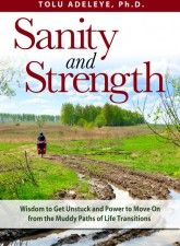 Sanity and Strength -Wisdom to Get Unstuck and Power to Move on From the Muddy Paths of Life Transitions $15.99