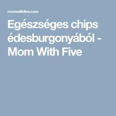 Egészséges chips édesburgonyából - Mom With Five